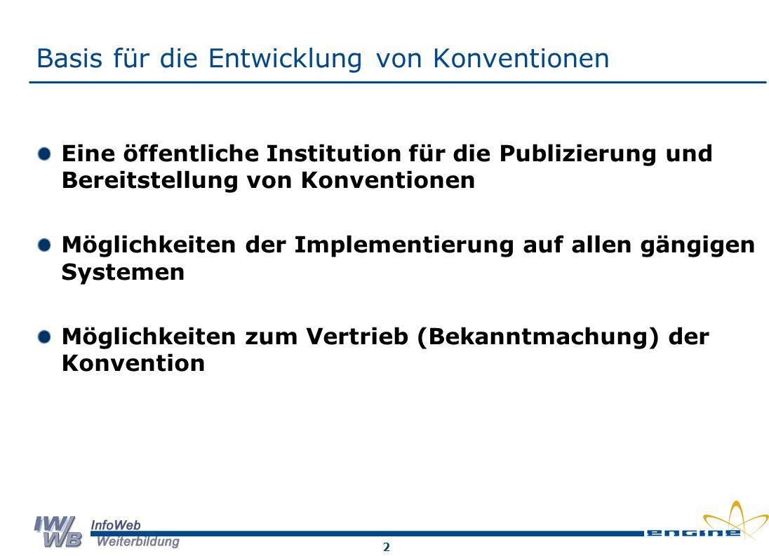 2 Basis für die Entwicklung von Konventionen Eine öffentliche Institution für die Publizierung und Bereitstellung von Konventionen Möglichkeiten der Implementierung auf allen gängigen Systemen Möglichkeiten zum Vertrieb (Bekanntmachung) der Konvention