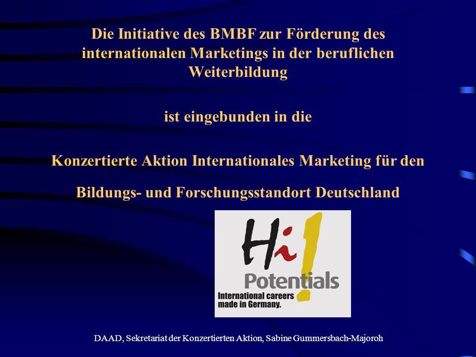 DAAD, Sekretariat der Konzertierten Aktion, Sabine Gummersbach-Majoroh Die Initiative des BMBF zur Förderung des internationalen Marketings in der ber