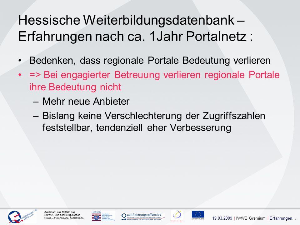 19.03.2009 | IWWB Gremium | Erfahrungen… Gefördert aus Mitteln des HMWVL und der Europäischen Union – Europäische Sozialfonds Hessische Weiterbildungsdatenbank – Erfahrungen nach ca.