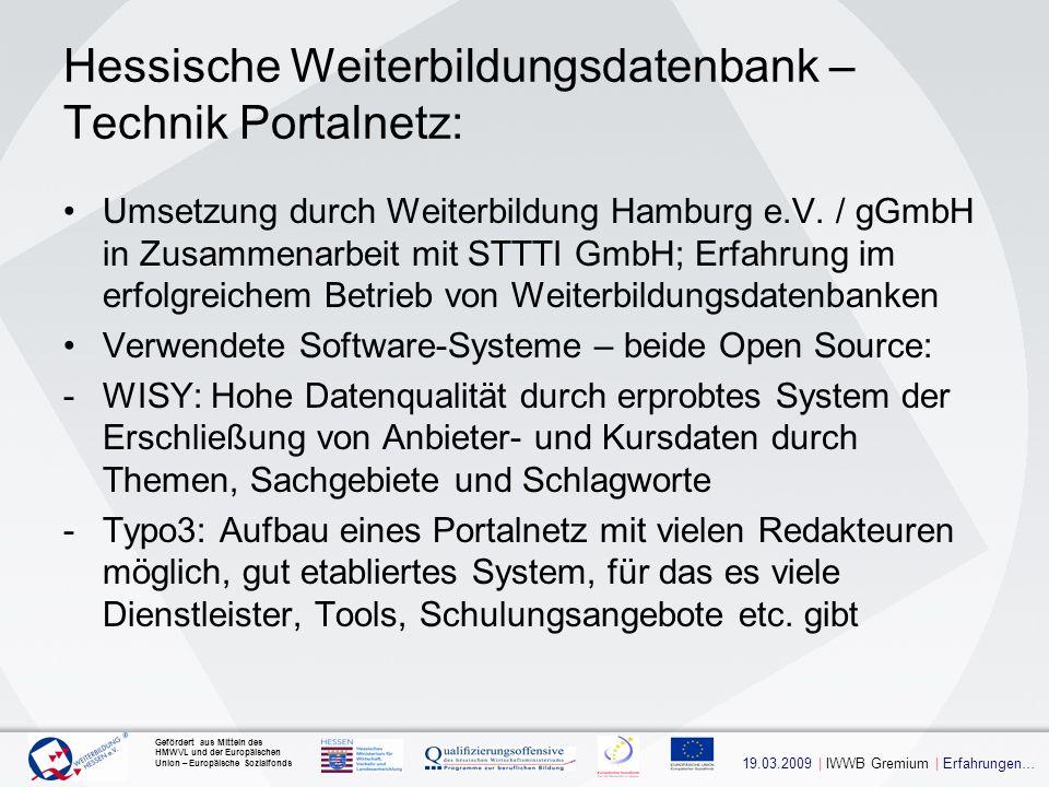 19.03.2009 | IWWB Gremium | Erfahrungen… Gefördert aus Mitteln des HMWVL und der Europäischen Union – Europäische Sozialfonds Hessische Weiterbildungsdatenbank – Technik Portalnetz: Umsetzung durch Weiterbildung Hamburg e.V.