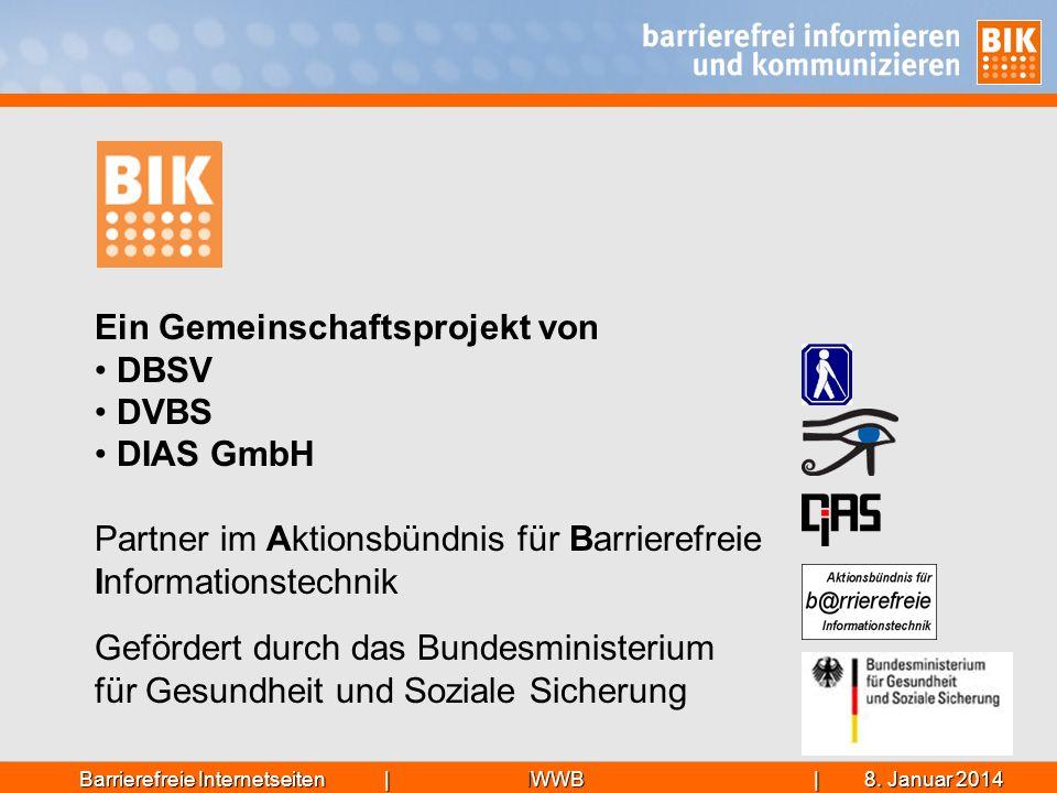 IWWB| 8. Januar 20148. Januar 20148. Januar 2014Barrierefreie Internetseiten | Ein Gemeinschaftsprojekt von DBSV DVBS DIAS GmbH Partner im Aktionsbünd