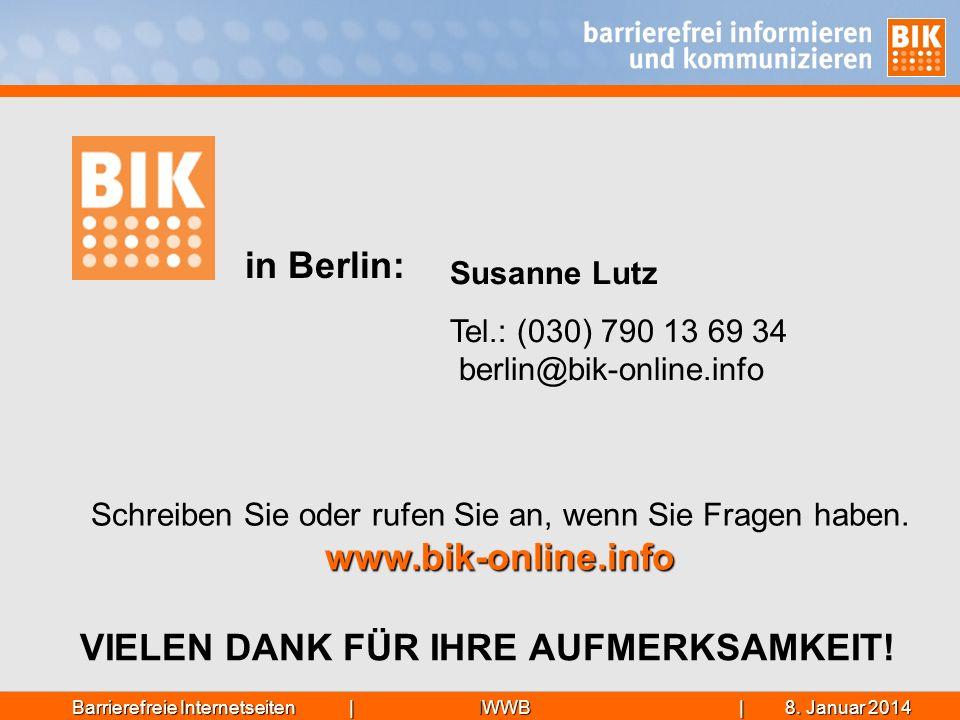 IWWB| 8. Januar 20148. Januar 20148. Januar 2014Barrierefreie Internetseiten | in Berlin: VIELEN DANK FÜR IHRE AUFMERKSAMKEIT! Susanne Lutz Tel.: (030