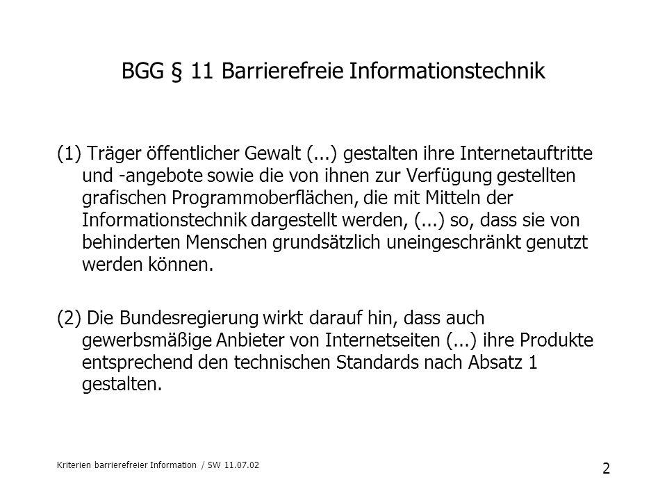 2 Kriterien barrierefreier Information / SW 11.07.02 BGG § 11 Barrierefreie Informationstechnik (1) Träger öffentlicher Gewalt (...) gestalten ihre In