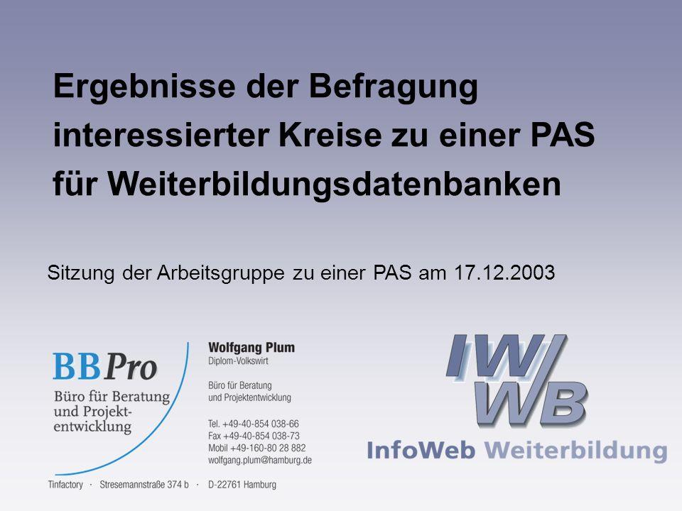 Ergebnisse der Befragung interessierter Kreise zu einer PAS für Weiterbildungsdatenbanken Sitzung der Arbeitsgruppe zu einer PAS am 17.12.2003