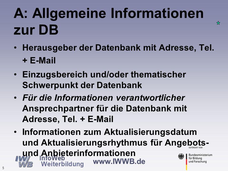 www.IWWB.de 4 InfoWeb Weiterbildung Ergebnisse in fünf Bereichen A: Allgemeine Informationen zur DB B: Informationen über die Weiterbildungsanbieter C