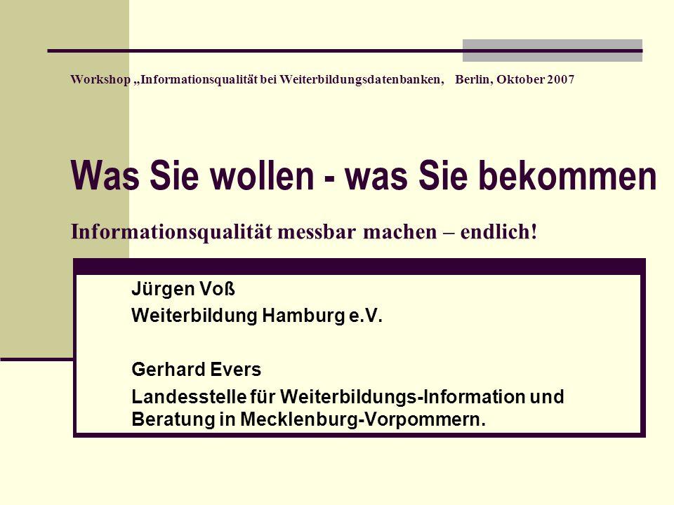 Workshop Informationsqualität bei Weiterbildungsdatenbanken, Berlin, Oktober 2007 Was Sie wollen - was Sie bekommen Informationsqualität messbar machen – endlich.