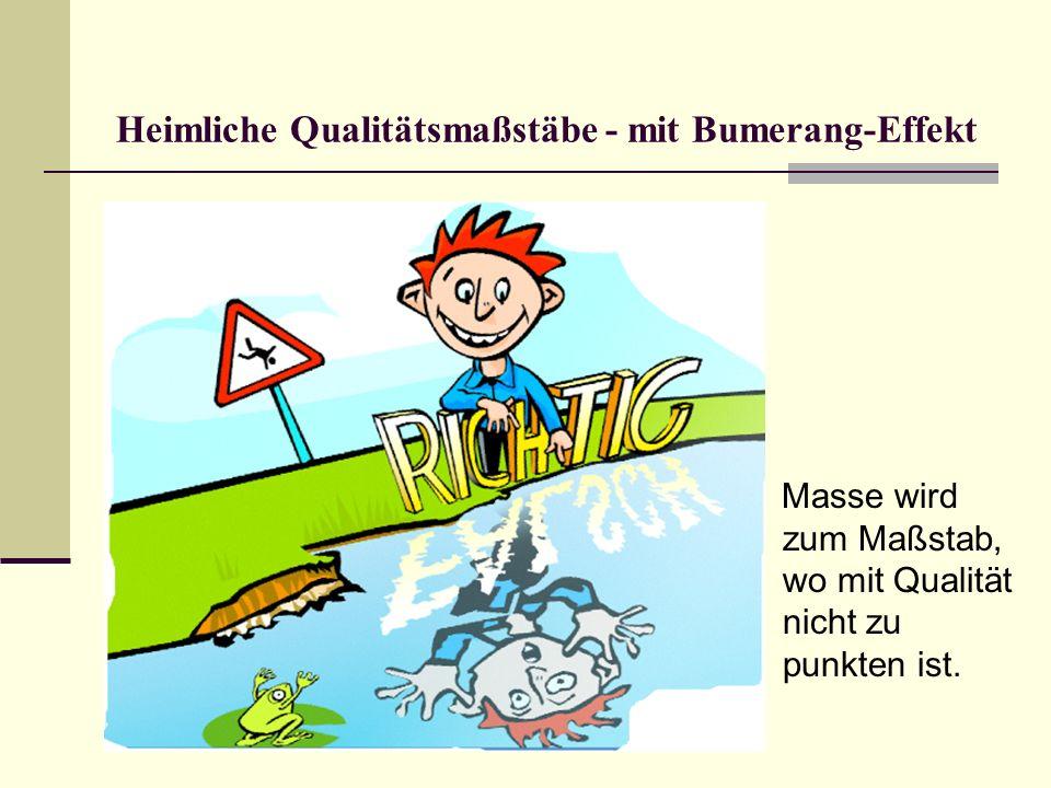Heimliche Qualitätsmaßstäbe - mit Bumerang-Effekt Masse wird zum Maßstab, wo mit Qualität nicht zu punkten ist.