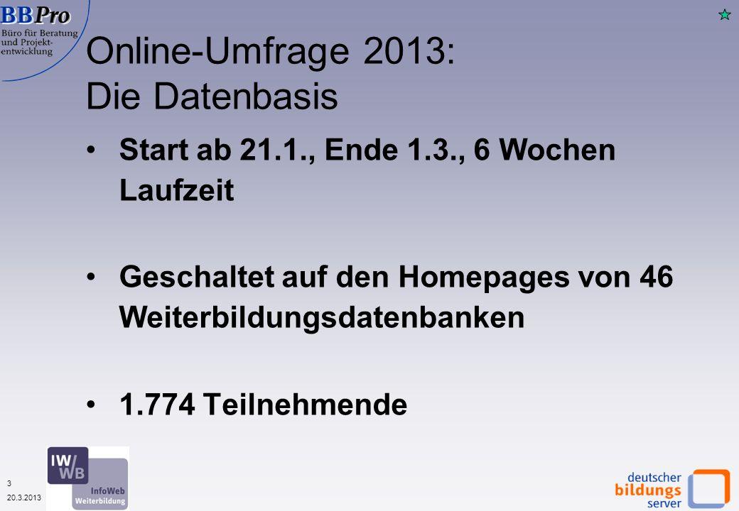 3 20.3.2013 Start ab 21.1., Ende 1.3., 6 Wochen Laufzeit Geschaltet auf den Homepages von 46 Weiterbildungsdatenbanken 1.774 Teilnehmende Online-Umfrage 2013: Die Datenbasis