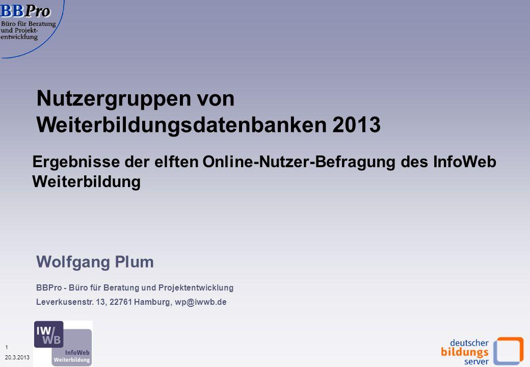 1 20.3.2013 Nutzergruppen von Weiterbildungsdatenbanken 2013 Wolfgang Plum BBPro - Büro für Beratung und Projektentwicklung Leverkusenstr.