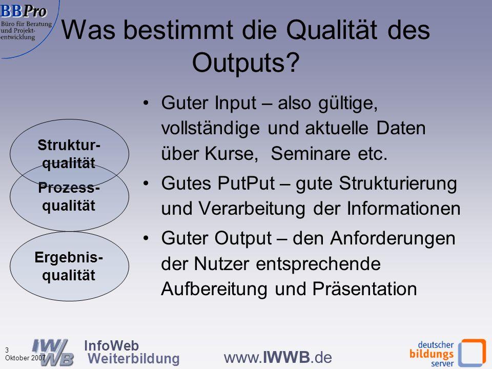 InfoWeb Weiterbildung 3 Oktober 2007 www.IWWB.de Was bestimmt die Qualität des Outputs.