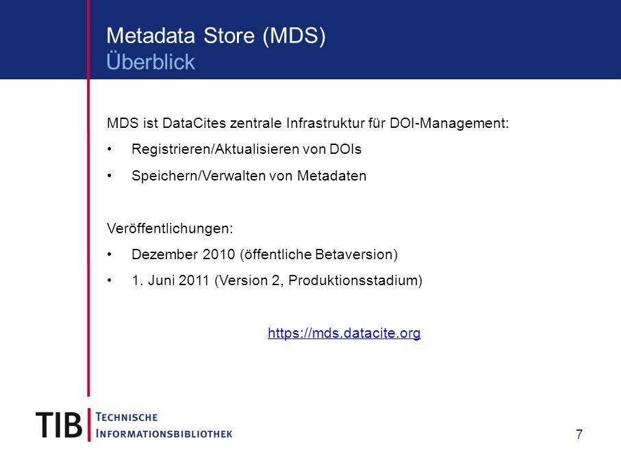 7 Metadata Store (MDS) MDS ist DataCites zentrale Infrastruktur für DOI-Management: Registrieren/Aktualisieren von DOIs Speichern/Verwalten von Metada