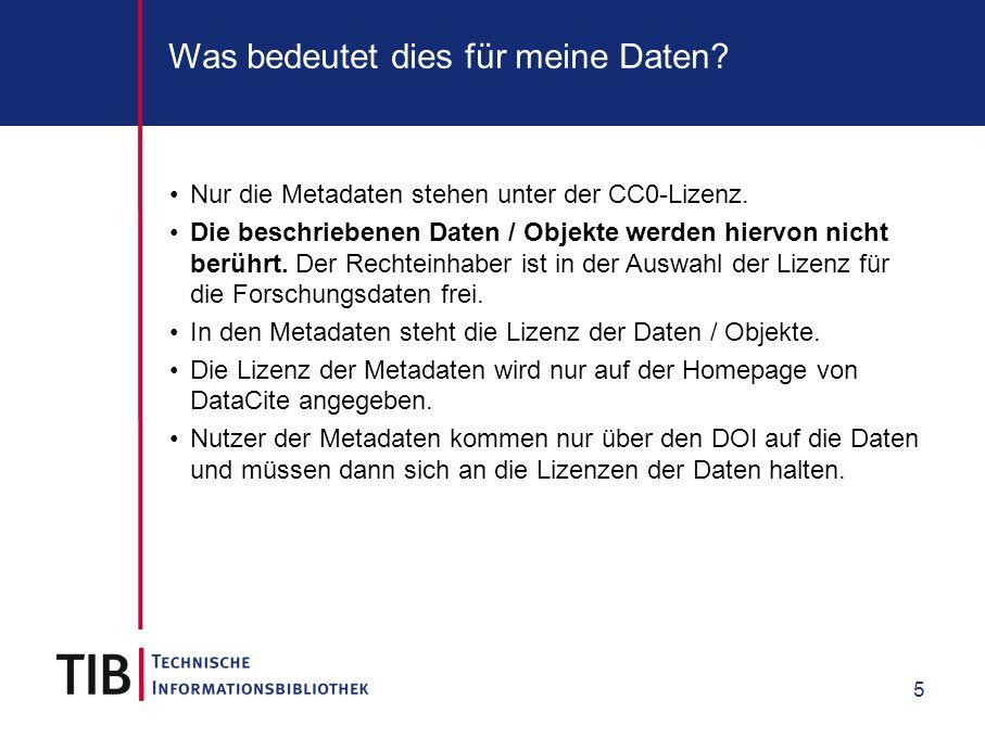 5 Was bedeutet dies für meine Daten? Nur die Metadaten stehen unter der CC0-Lizenz. Die beschriebenen Daten / Objekte werden hiervon nicht berührt. De