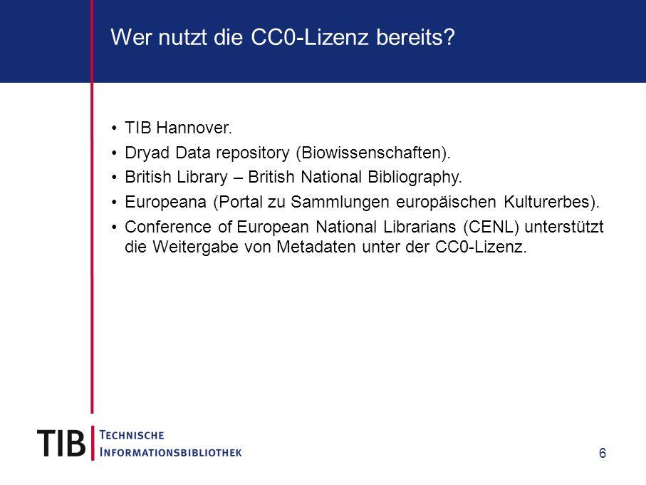 6 Wer nutzt die CC0-Lizenz bereits? TIB Hannover. Dryad Data repository (Biowissenschaften). British Library – British National Bibliography. European