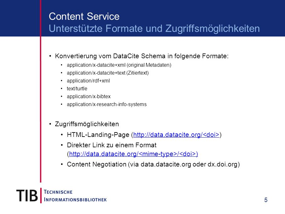 5 Content Service Konvertierung vom DataCite Schema in folgende Formate: application/x-datacite+xml (original Metadaten) application/x-datacite+text (Zitiertext) application/rdf+xml text/turtle application/x-bibtex application/x-research-info-systems Zugriffsmöglichkeiten HTML-Landing-Page (http://data.datacite.org/ )http://data.datacite.org/ Direkter Link zu einem Format (http://data.datacite.org/ / )http://data.datacite.org/ / ) Content Negotiation (via data.datacite.org oder dx.doi.org) Unterstützte Formate und Zugriffsmöglichkeiten