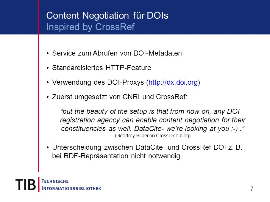 8 Content Negotiation für DOIs HTTP Content Negotiation ist eine einfache Methode für HTTP- Clients verschiedene Repräsentationen einer Internet- Ressource abzurufen Clients müssen nur den Internet Media Type (MIME-Type) kennen Das DataCite-Metadata-Format hat folgenden MIME-Type: application/x-datacite+xml Nachteil: Nicht über normale HTML-Links zu erreichen Was ist Content Negotiation?