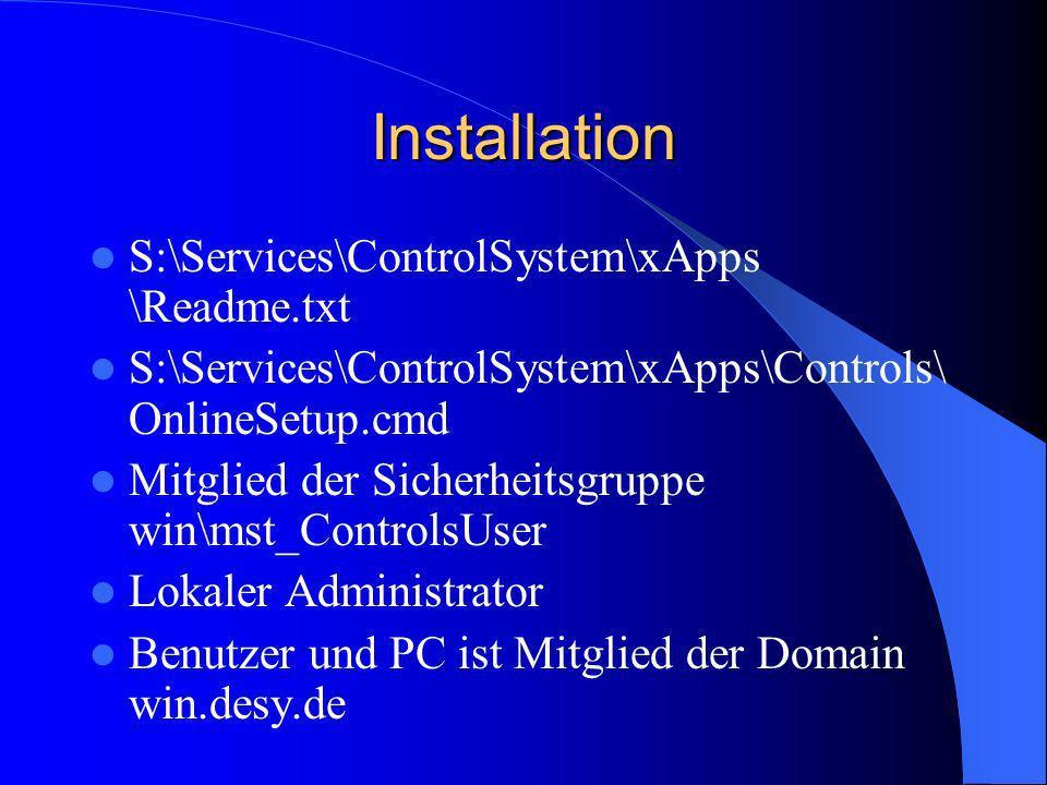 Installation S:\Services\ControlSystem\xApps \Readme.txt S:\Services\ControlSystem\xApps\Controls\ OnlineSetup.cmd Mitglied der Sicherheitsgruppe win\mst_ControlsUser Lokaler Administrator Benutzer und PC ist Mitglied der Domain win.desy.de
