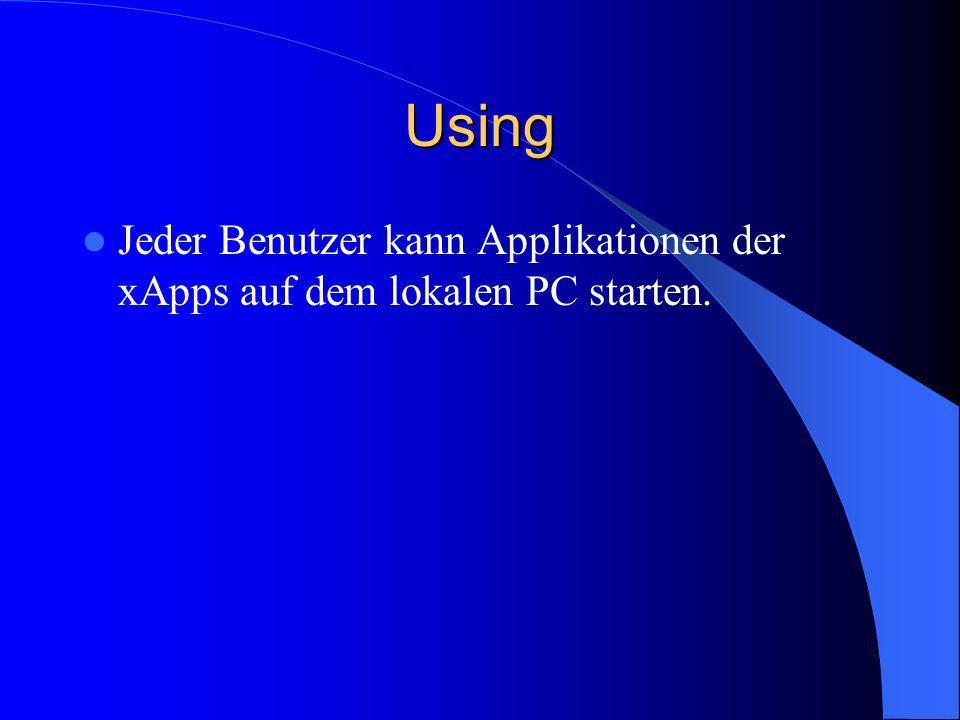 Using Jeder Benutzer kann Applikationen der xApps auf dem lokalen PC starten.