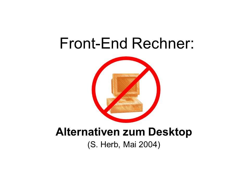 Front-End Rechner: Alternativen zum Desktop (S. Herb, Mai 2004)