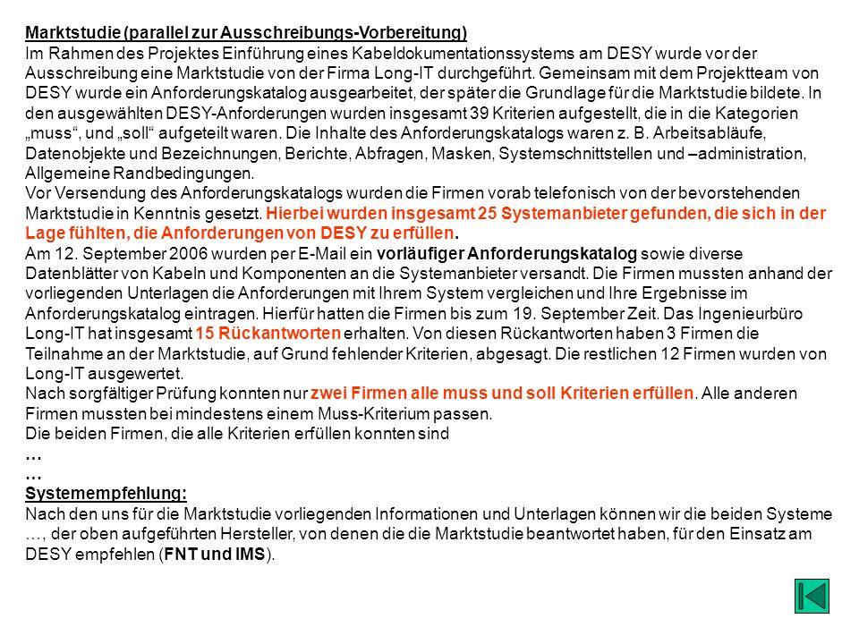 13 Marktstudie (parallel zur Ausschreibungs-Vorbereitung) Im Rahmen des Projektes Einführung eines Kabeldokumentationssystems am DESY wurde vor der Au