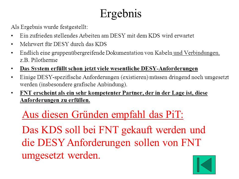 Ergebnis Als Ergebnis wurde festgestellt: Ein zufrieden stellendes Arbeiten am DESY mit dem KDS wird erwartet Mehrwert für DESY durch das KDS Endlich