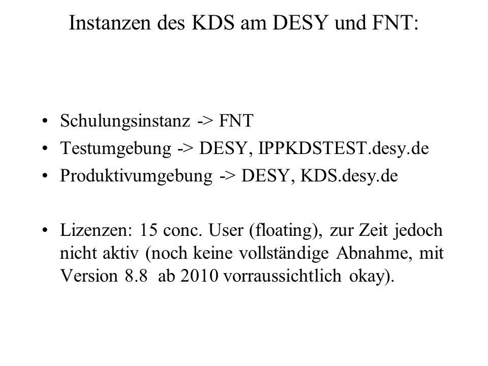 Instanzen des KDS am DESY und FNT: Schulungsinstanz -> FNT Testumgebung -> DESY, IPPKDSTEST.desy.de Produktivumgebung -> DESY, KDS.desy.de Lizenzen: 1