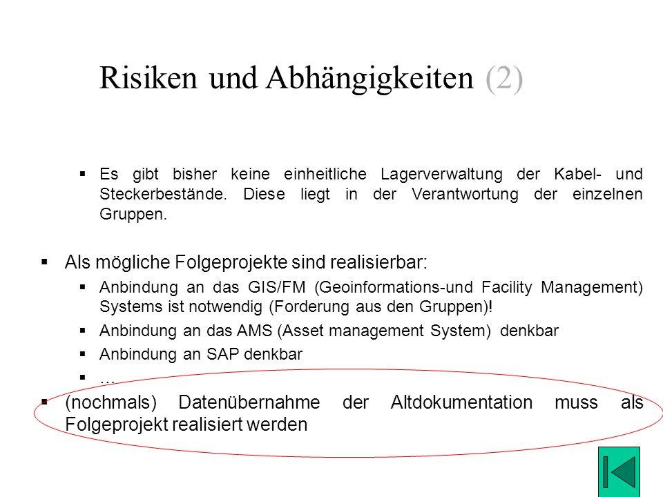 Risiken und Abhängigkeiten (2) Es gibt bisher keine einheitliche Lagerverwaltung der Kabel- und Steckerbestände. Diese liegt in der Verantwortung der