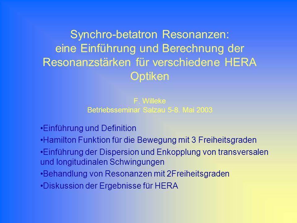 Einführung Es gibt große Probleme die Polarizations- tunes bei HERA einzustellen: f x = 6.5 kHz und f z =9kHz Der horizontale Tune liegt zwischen dem 2-fachen und dem 3-fachen der Synchrotronfrequenz f s =2.5kHz Verdacht: Der Bereich der gewünschten Arbeitspunkte ist durch starke Synchrobetaronresonanzen eingeschränkt.