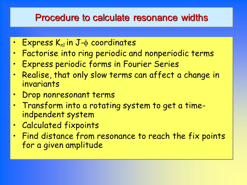Procedure to calculate resonance widths Express K nl in J- coordinates Factorise into ring periodic and nonperiodic terms Express periodic forms in Fo
