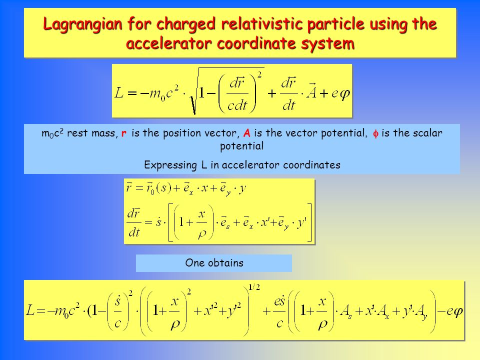 Lagrangian for charged relativistic particle using the accelerator coordinate system m 0 c 2 rest mass, r is the position vector, A is the vector pote