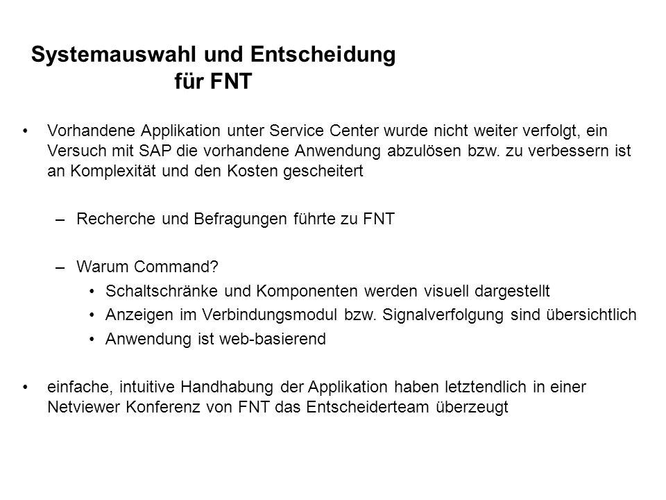 Systemauswahl und Entscheidung für FNT Vorhandene Applikation unter Service Center wurde nicht weiter verfolgt, ein Versuch mit SAP die vorhandene Anw