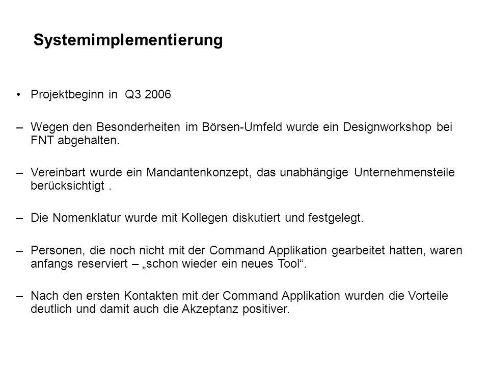 Systemimplementierung Projektbeginn in Q3 2006 –Wegen den Besonderheiten im Börsen-Umfeld wurde ein Designworkshop bei FNT abgehalten. –Vereinbart wur
