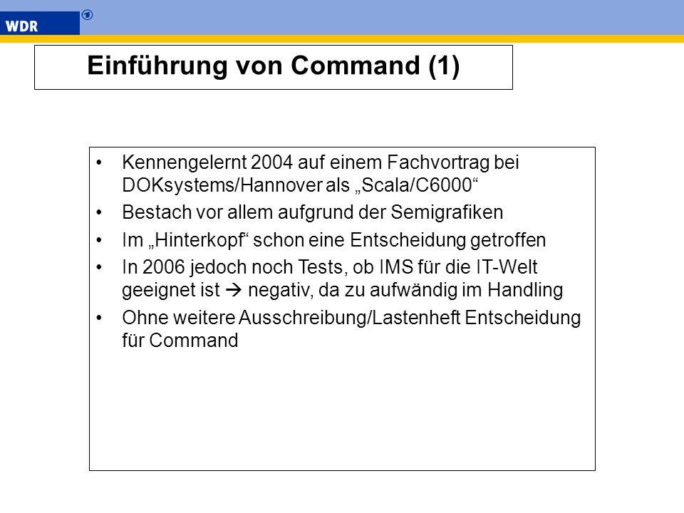 Einführung von Command (1) Kennengelernt 2004 auf einem Fachvortrag bei DOKsystems/Hannover als Scala/C6000 Bestach vor allem aufgrund der Semigrafike