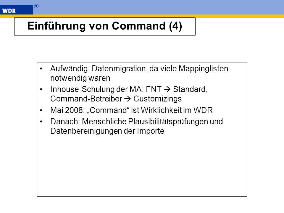 Einführung von Command (4) Aufwändig: Datenmigration, da viele Mappinglisten notwendig waren Inhouse-Schulung der MA: FNT Standard, Command-Betreiber