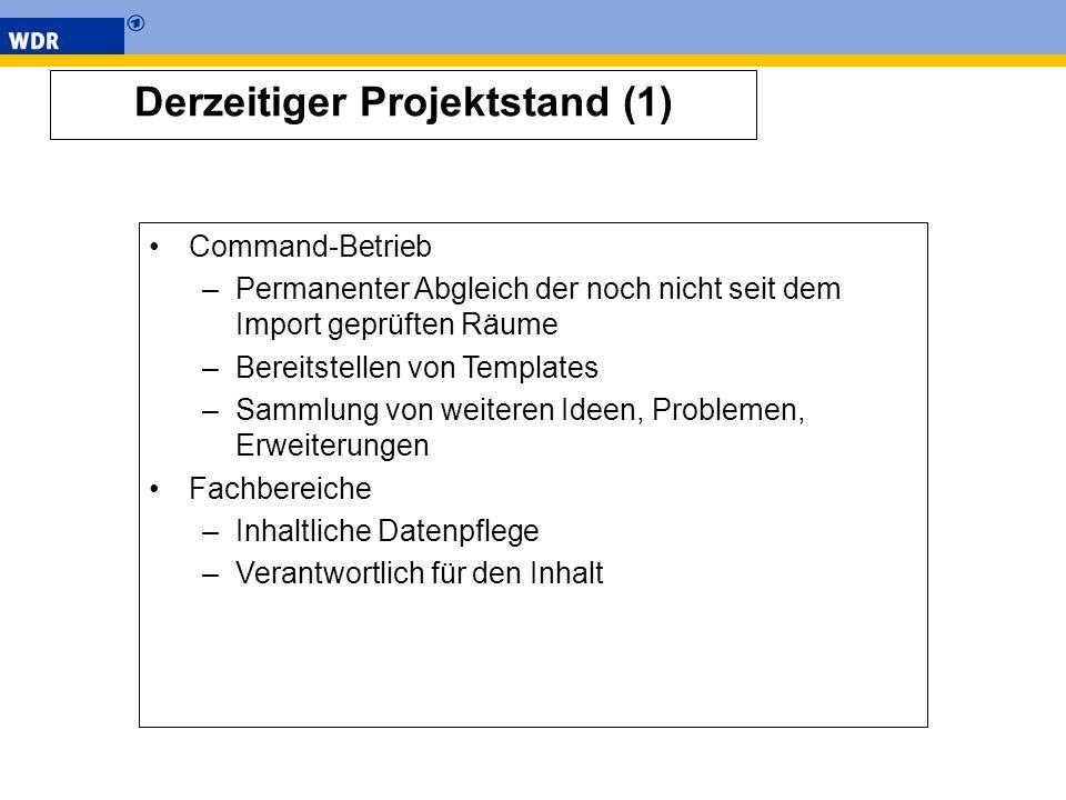 Derzeitiger Projektstand (1) Command-Betrieb –Permanenter Abgleich der noch nicht seit dem Import geprüften Räume –Bereitstellen von Templates –Sammlu
