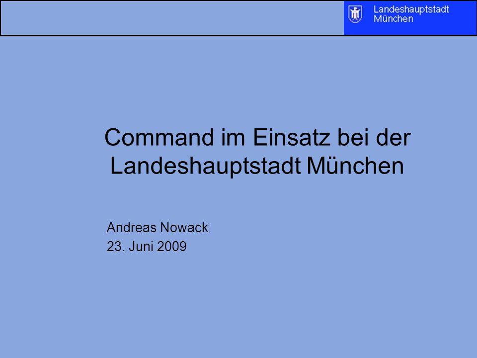 Command im Einsatz bei der Landeshauptstadt München Andreas Nowack 23. Juni 2009