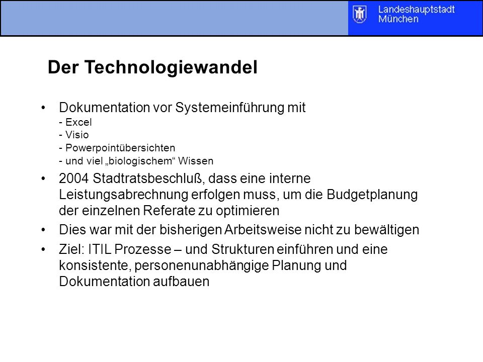 Der Technologiewandel Dokumentation vor Systemeinführung mit - Excel - Visio - Powerpointübersichten - und viel biologischem Wissen 2004 Stadtratsbesc