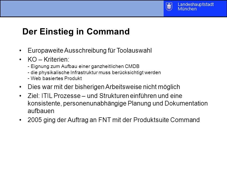 Der Einstieg in Command Europaweite Ausschreibung für Toolauswahl KO – Kriterien: - Eignung zum Aufbau einer ganzheitlichen CMDB - die physikalische I