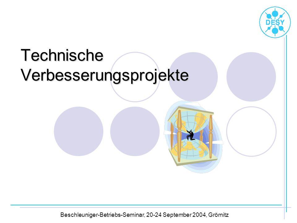 Technische Verbesserungsprojekte Beschleuniger-Betriebs-Seminar, 20-24 September 2004, Grömitz