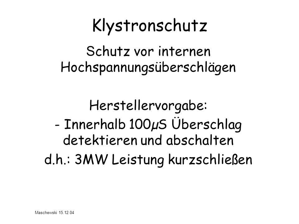 Klystronschutz S chutz vor internen Hochspannungsüberschlägen Herstellervorgabe: - Innerhalb 100µS Überschlag detektieren und abschalten d.h.: 3MW Lei