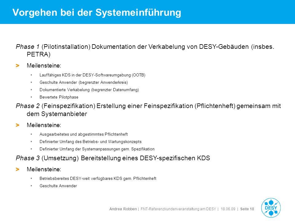 Andrea Robben   FNT-Referenzkundenveranstaltung am DESY   18.06.09   Seite 18 Vorgehen bei der Systemeinführung Phase 1 (Pilotinstallation) Dokumentat