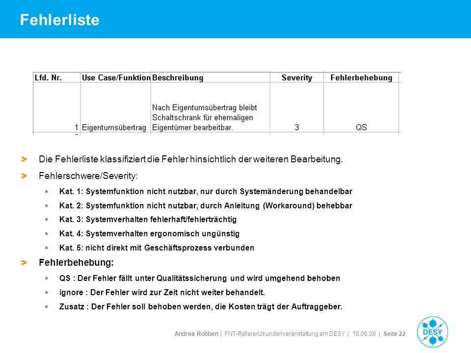 Andrea Robben   FNT-Referenzkundenveranstaltung am DESY   18.06.09   Seite 22 Fehlerliste > Die Fehlerliste klassifiziert die Fehler hinsichtlich der