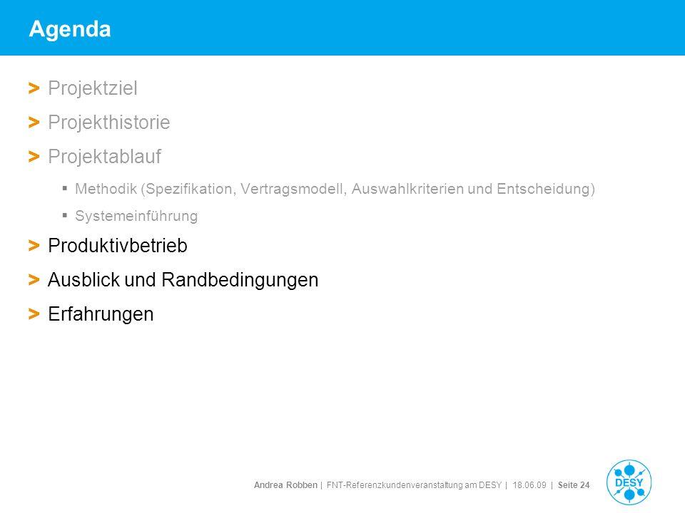 Andrea Robben   FNT-Referenzkundenveranstaltung am DESY   18.06.09   Seite 24 Agenda > Projektziel > Projekthistorie > Projektablauf Methodik (Spezifi