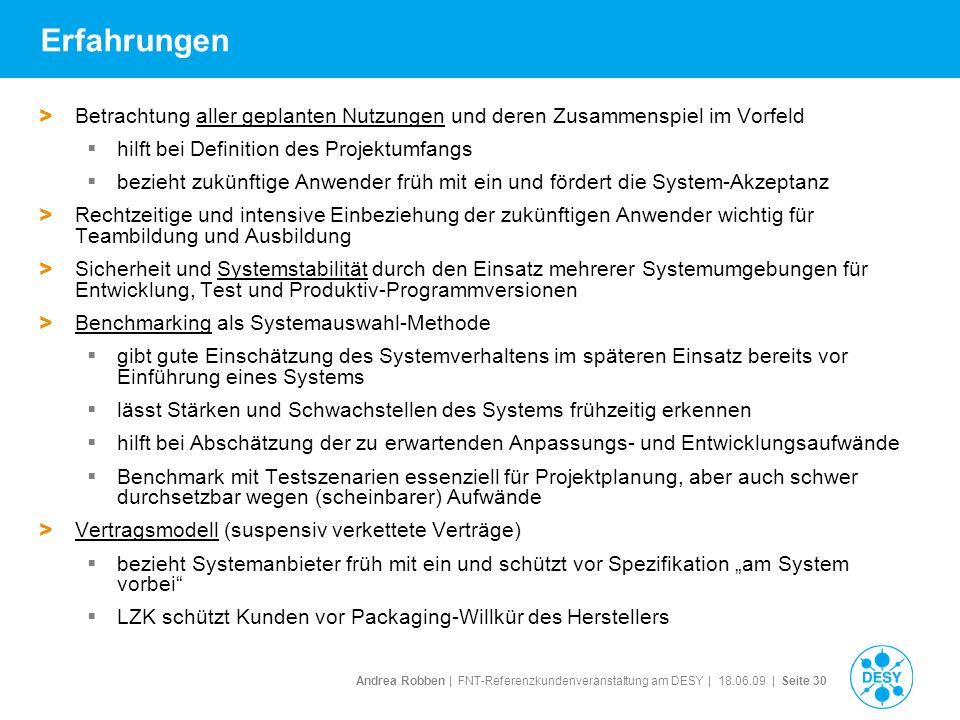 Andrea Robben   FNT-Referenzkundenveranstaltung am DESY   18.06.09   Seite 30 Erfahrungen > Betrachtung aller geplanten Nutzungen und deren Zusammensp