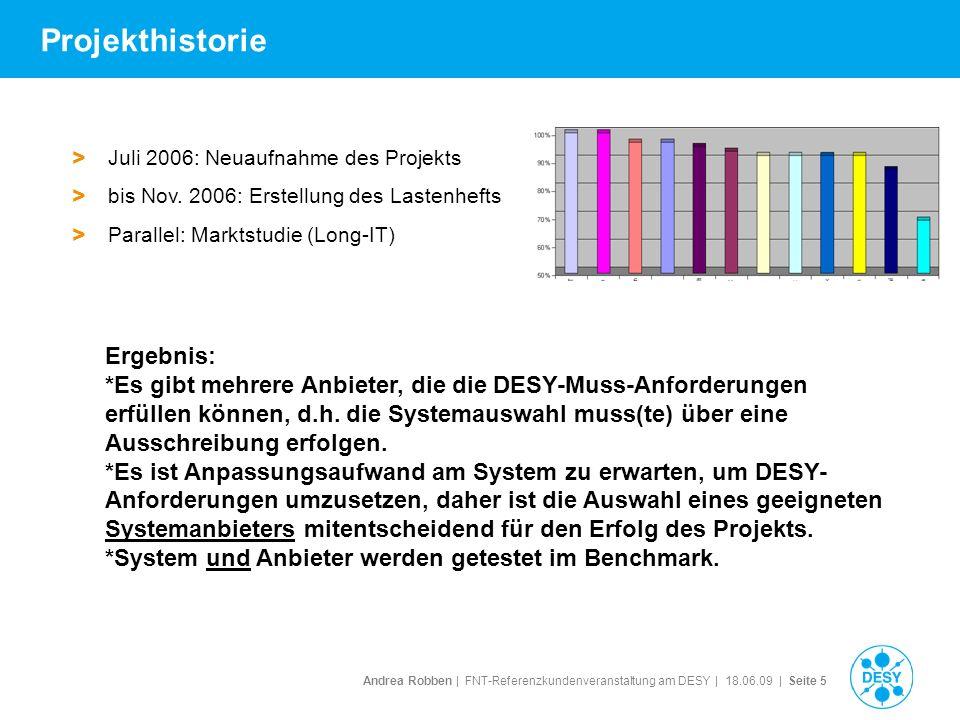 Andrea Robben   FNT-Referenzkundenveranstaltung am DESY   18.06.09   Seite 5 Projekthistorie > Juli 2006: Neuaufnahme des Projekts > bis Nov. 2006: Er