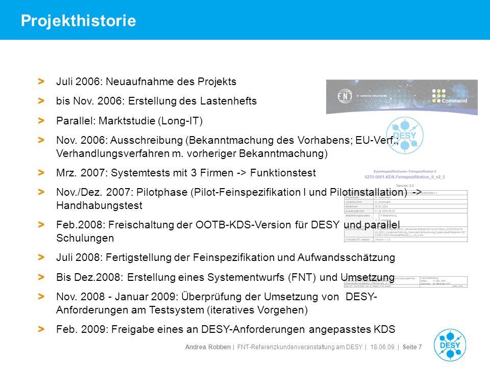 Andrea Robben   FNT-Referenzkundenveranstaltung am DESY   18.06.09   Seite 7 Projekthistorie > Juli 2006: Neuaufnahme des Projekts > bis Nov. 2006: Er