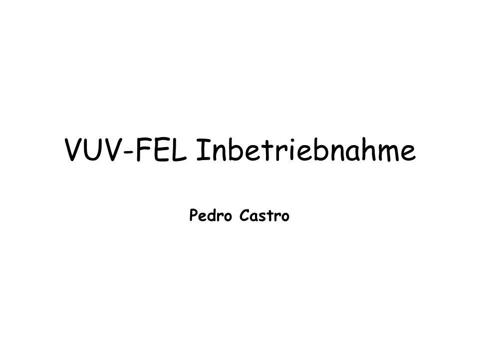 VUV-FEL Inbetriebnahme Pedro Castro