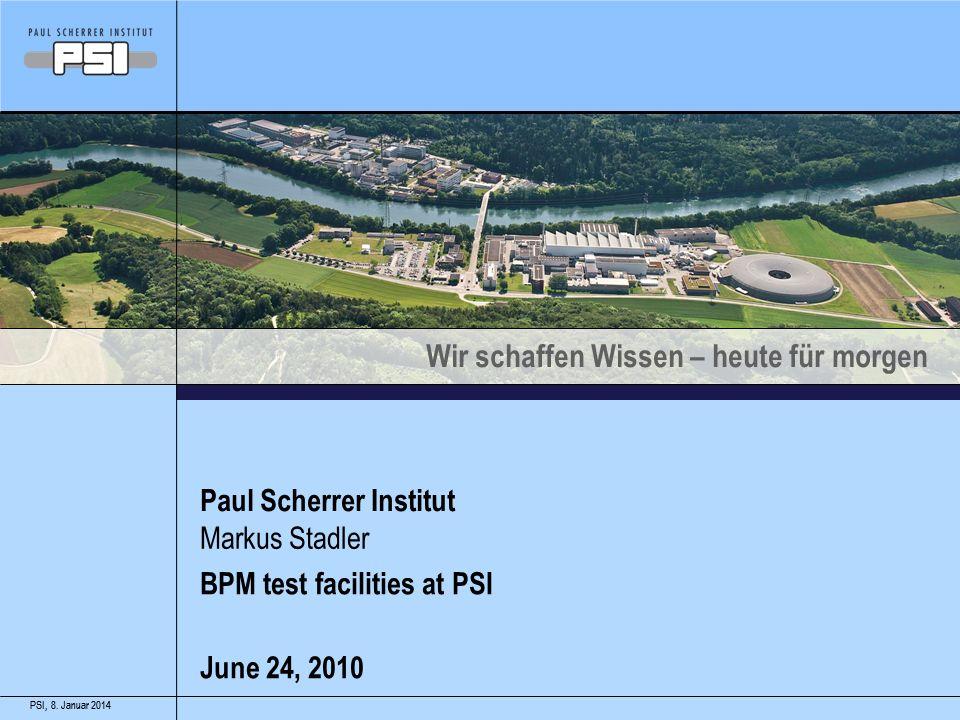 Wir schaffen Wissen – heute für morgen 8. Januar 2014PSI,8. Januar 2014PSI, Paul Scherrer Institut Markus Stadler BPM test facilities at PSI June 24,