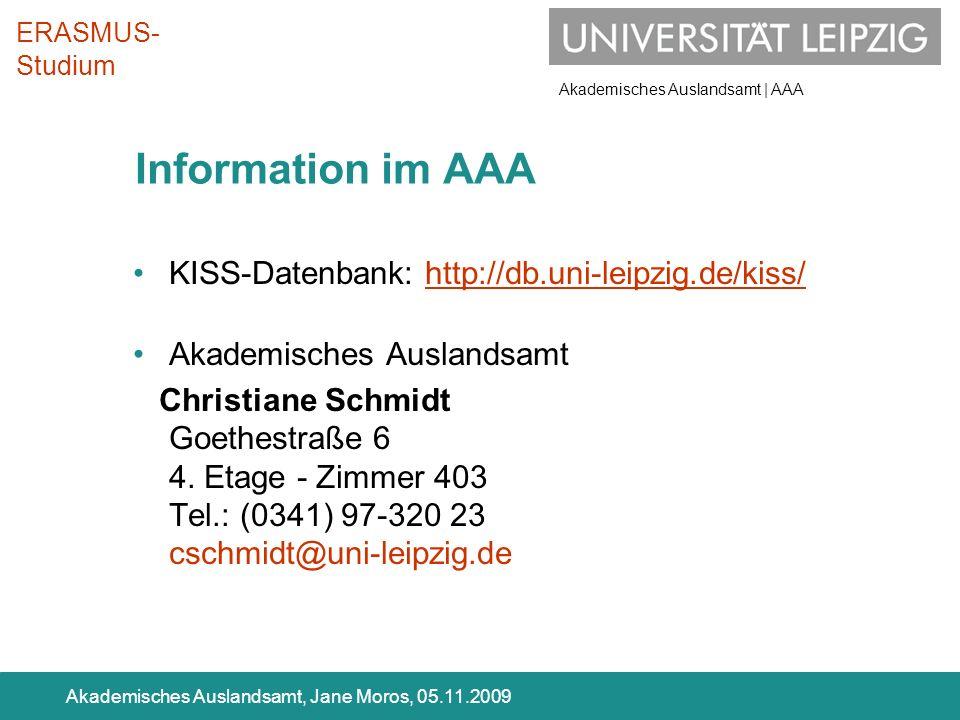 Akademisches Auslandsamt | AAA Akademisches Auslandsamt, Jane Moros, 05.11.2009 Information im AAA KISS-Datenbank: http://db.uni-leipzig.de/kiss/ Akad