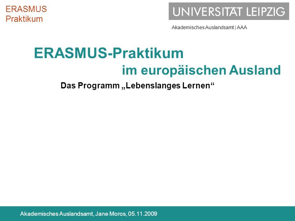 Akademisches Auslandsamt | AAA Akademisches Auslandsamt, Jane Moros, 05.11.2009 im europäischen Ausland ERASMUS Praktikum ERASMUS-Praktikum Das Progra