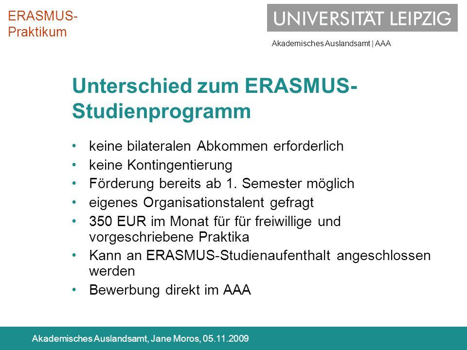 Akademisches Auslandsamt | AAA Akademisches Auslandsamt, Jane Moros, 05.11.2009 Unterschied zum ERASMUS- Studienprogramm keine bilateralen Abkommen er